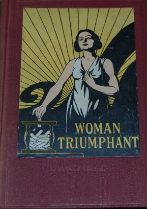 WOMAN TRIUMPHANT; The story of her struggles for freedom, education and political rights.