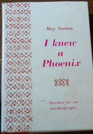 I KNEW A PHOENIX,; sketches for an autobiography. May SARTON