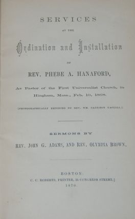 SERVICES AT THE ORDINATION AND INSTALLATION OF REV. PHEBE A. HANAFORD; As Pastor of the First...