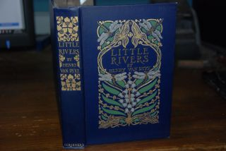 LITTLE RIVERS; A Book of Essays in profitable idleness, illustrated. Henry VAN DYKE