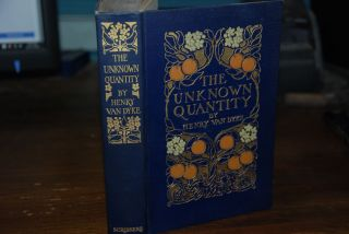 THE UNKNOWN QUANTITY; A book of romance and some half-told tales. Henry VAN DYKE