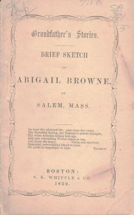 GRANDFATHER'S STORIES/ BRIEF SKETCH OF ABIGAIL BROWNE OF SALEM, MASS.